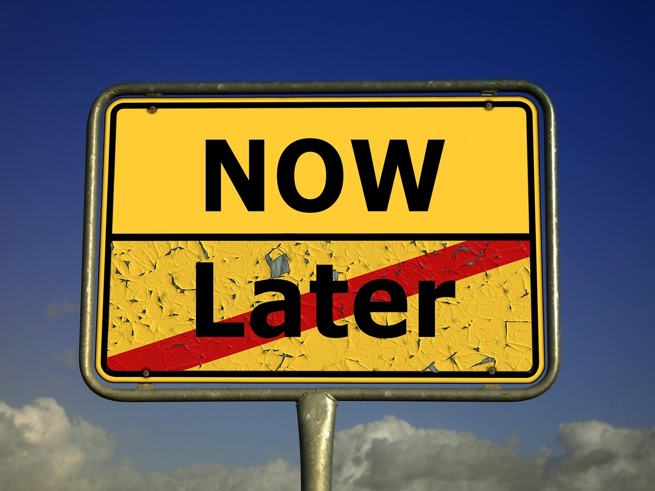 Do it now, not later - signpost